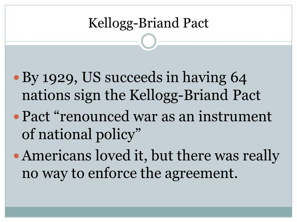 By 1929, US succeeds in having 64 nations sign the Kellogg-Briand Pact