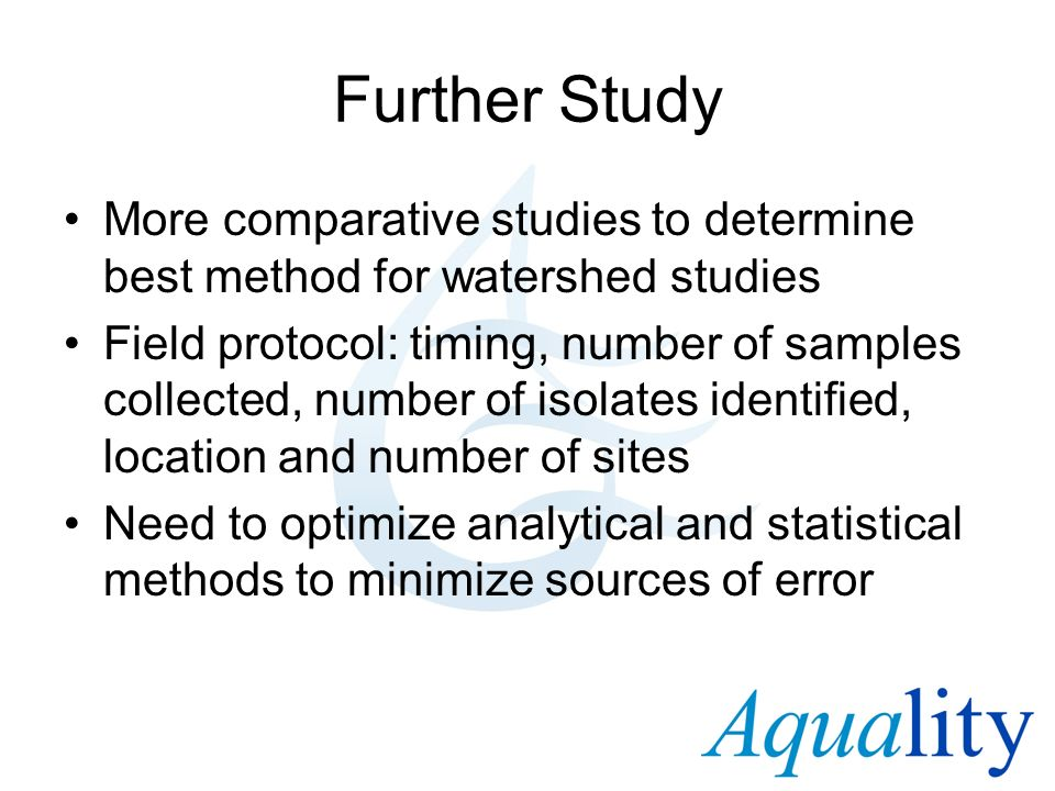 Further Study More comparative studies to determine best method for watershed studies.