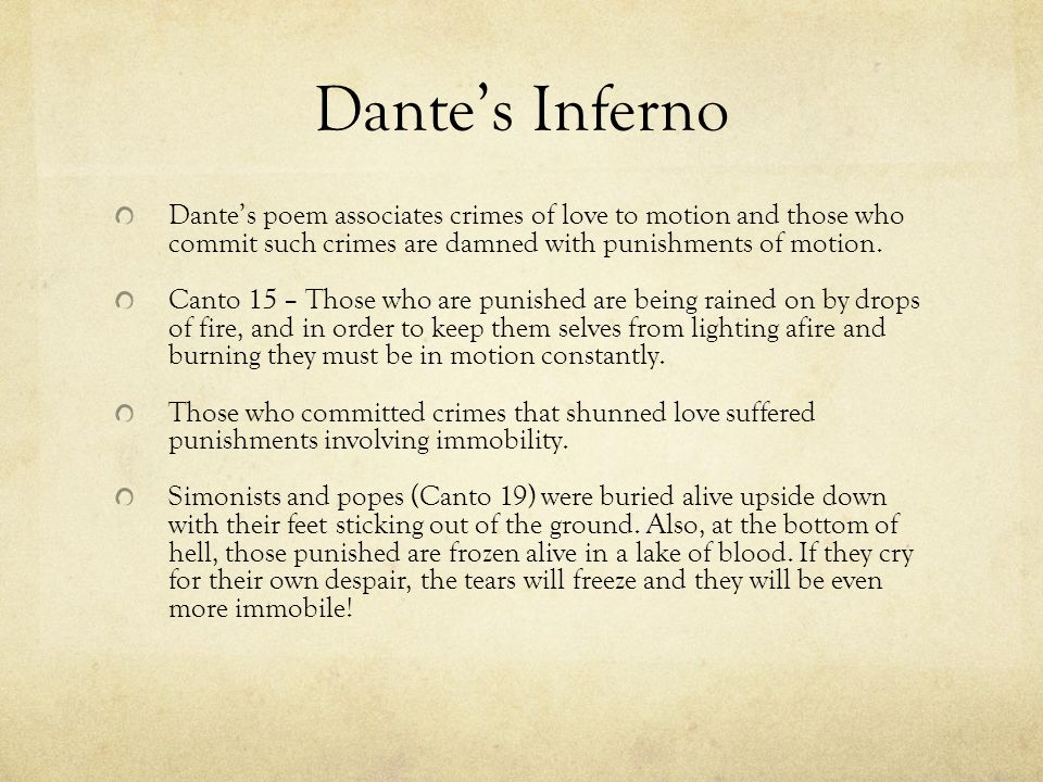 Dante's Inferno Dante's poem associates crimes of love to motion and those who commit such crimes are damned with punishments of motion.
