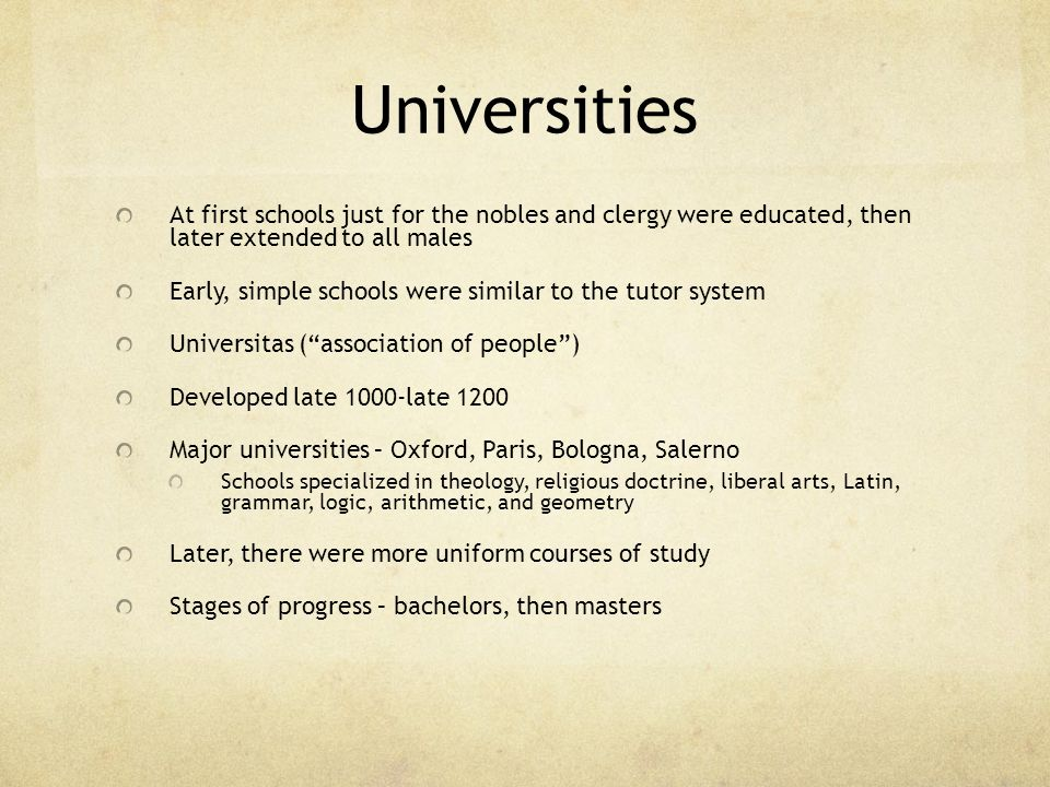Universities At first schools just for the nobles and clergy were educated, then later extended to all males.