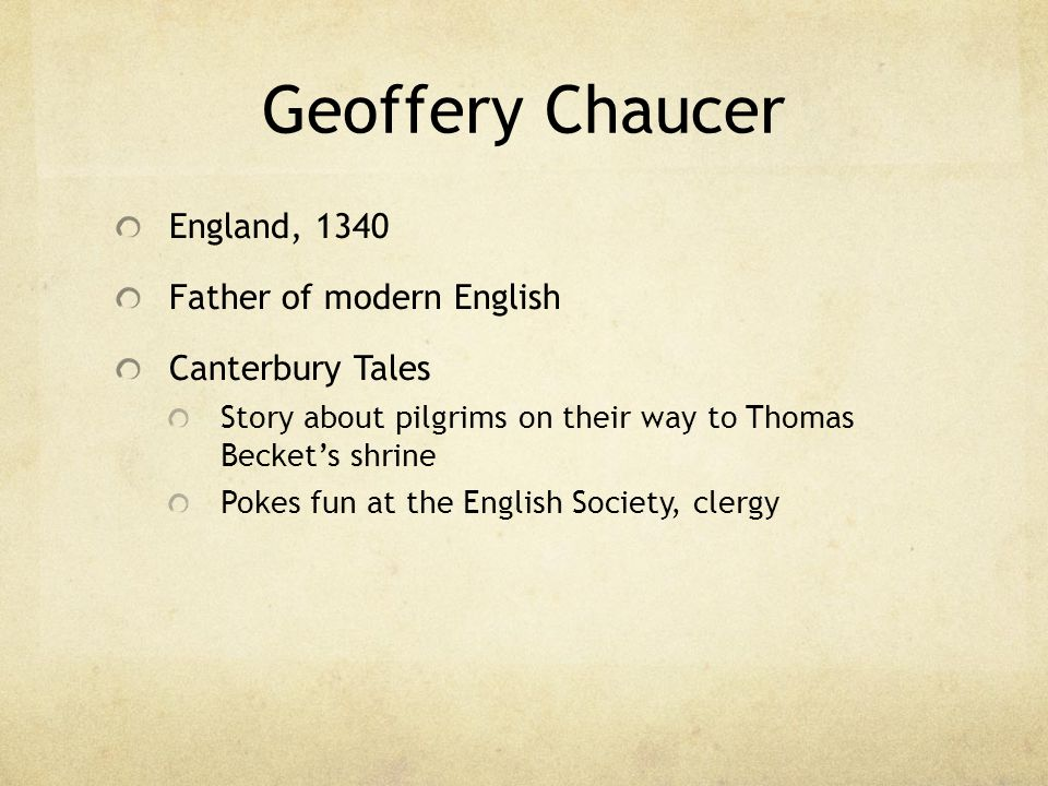 Geoffery Chaucer England, 1340 Father of modern English