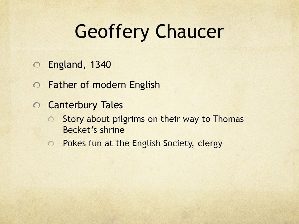 Geoffery Chaucer England, 1340 Father of modern English