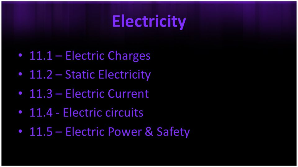 Electricity 11.1 – Electric Charges 11.2 – Static Electricity