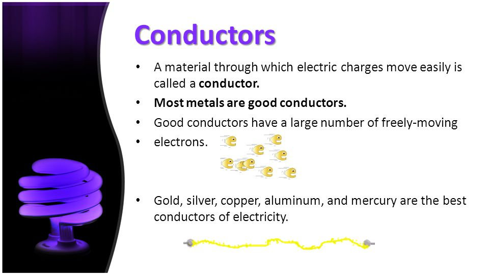 Conductors A material through which electric charges move easily is called a conductor. Most metals are good conductors.