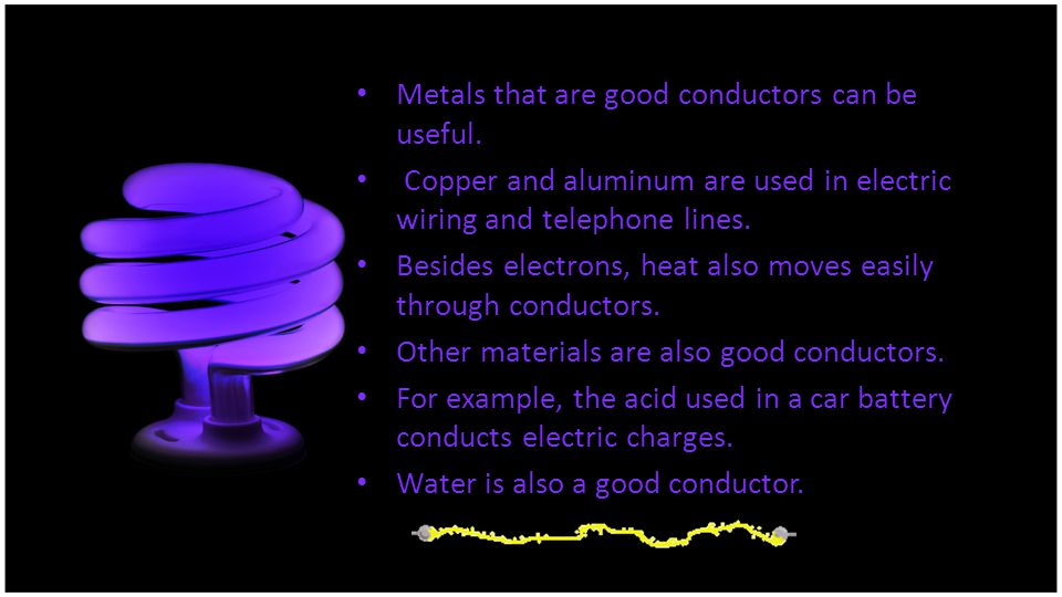 Metals that are good conductors can be useful.