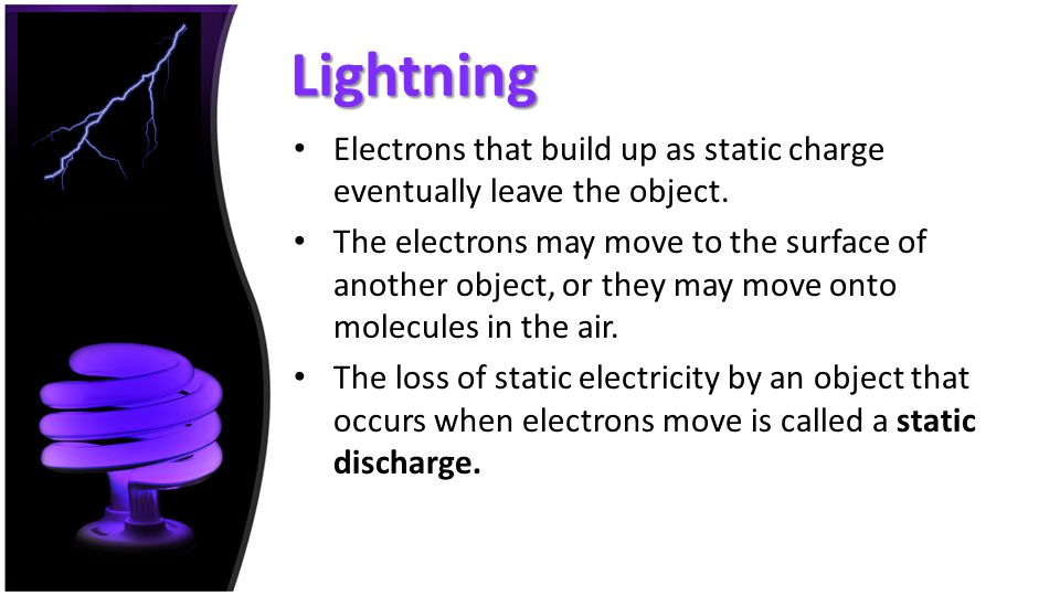 Lightning Electrons that build up as static charge eventually leave the object.