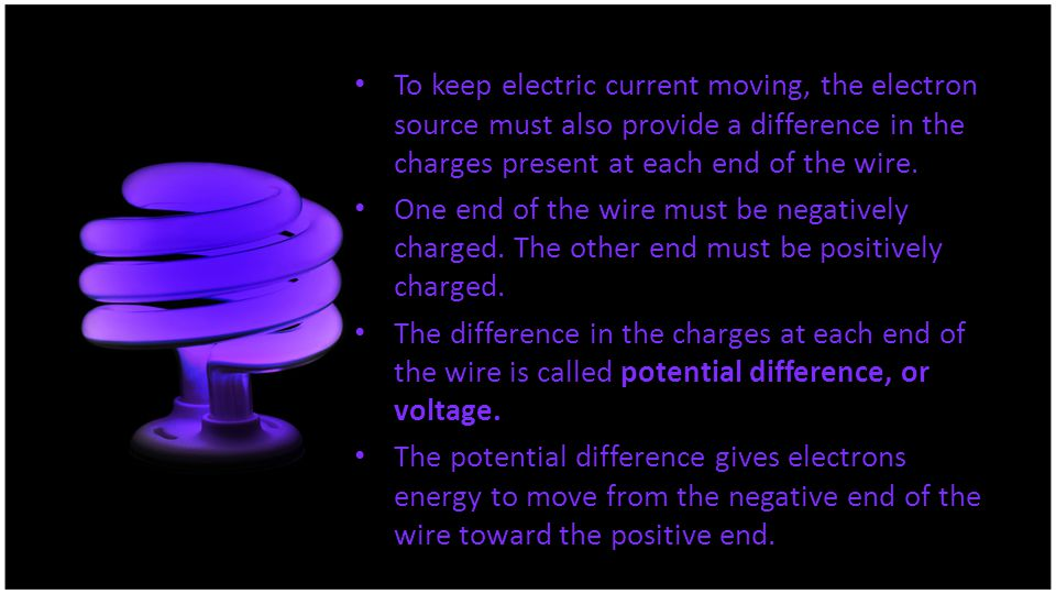 To keep electric current moving, the electron source must also provide a difference in the charges present at each end of the wire.