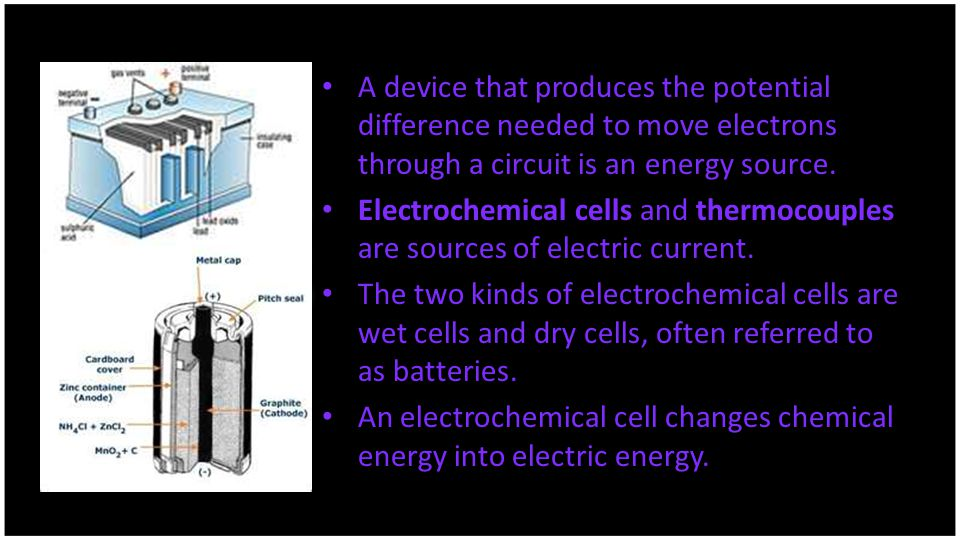 A device that produces the potential difference needed to move electrons through a circuit is an energy source.