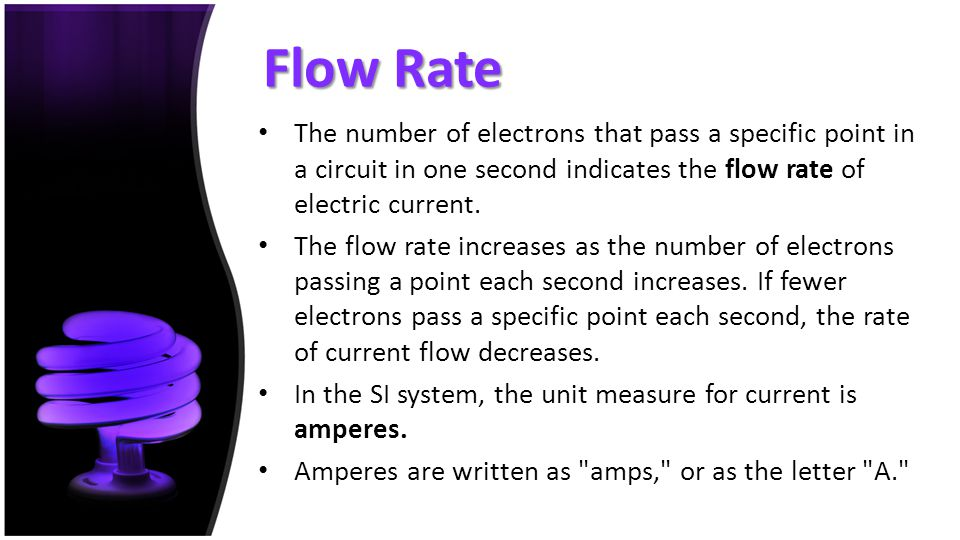 Flow Rate The number of electrons that pass a specific point in a circuit in one second indicates the flow rate of electric current.