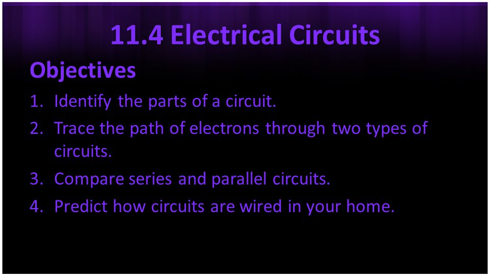 11.4 Electrical Circuits Objectives Identify the parts of a circuit.