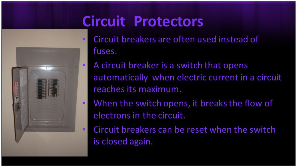 Circuit Protectors Circuit breakers are often used instead of fuses.