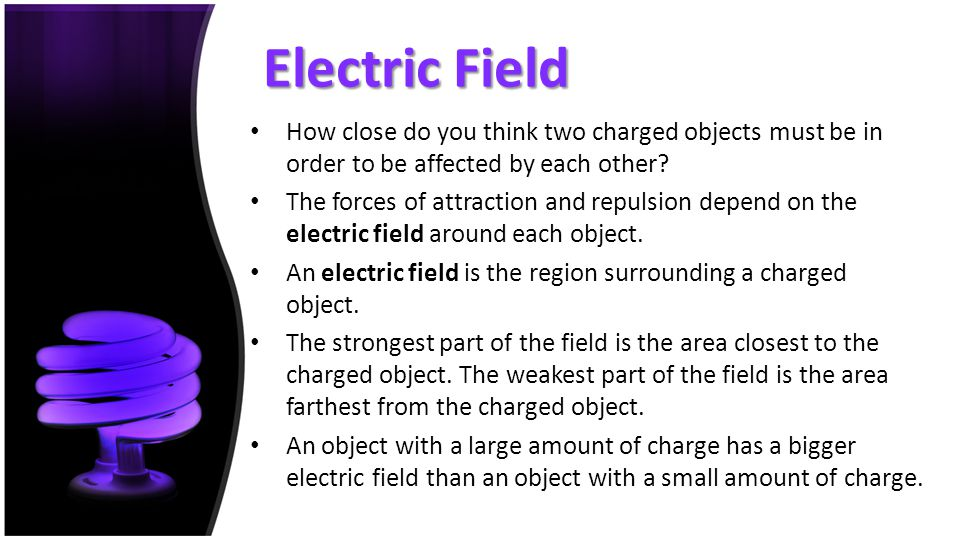 Electric Field How close do you think two charged objects must be in order to be affected by each other