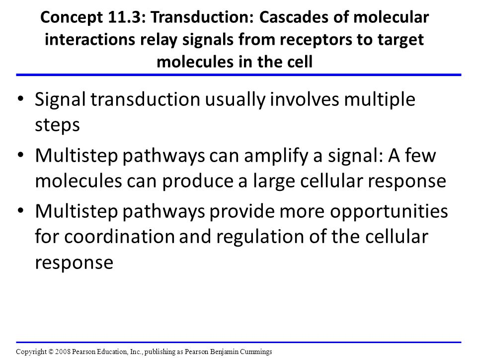 Signal transduction usually involves multiple steps