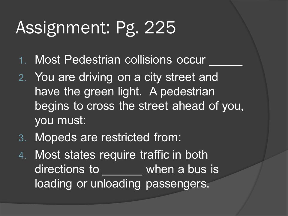 Assignment: Pg. 225 Most Pedestrian collisions occur _____
