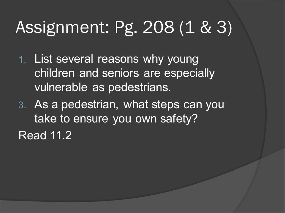 Assignment: Pg. 208 (1 & 3) List several reasons why young children and seniors are especially vulnerable as pedestrians.