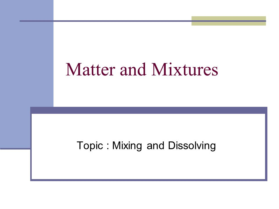 Topic : Mixing and Dissolving