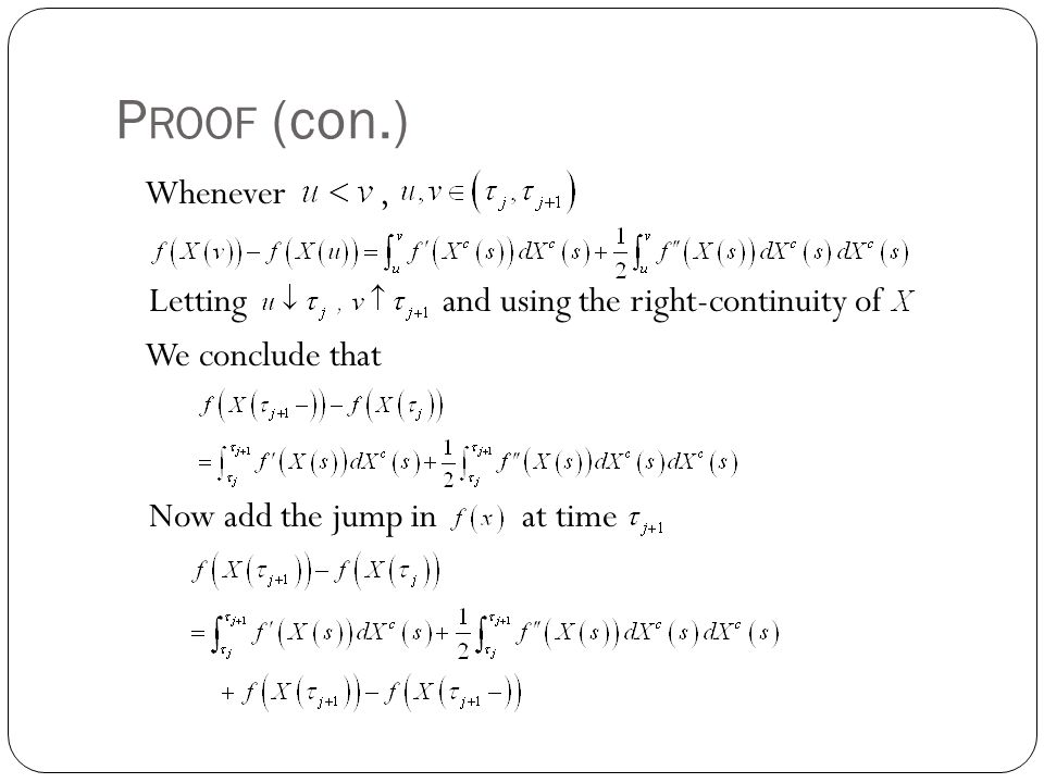 PROOF (con.) Whenever , Letting and using the right-continuity of We conclude that Now add the jump in at time
