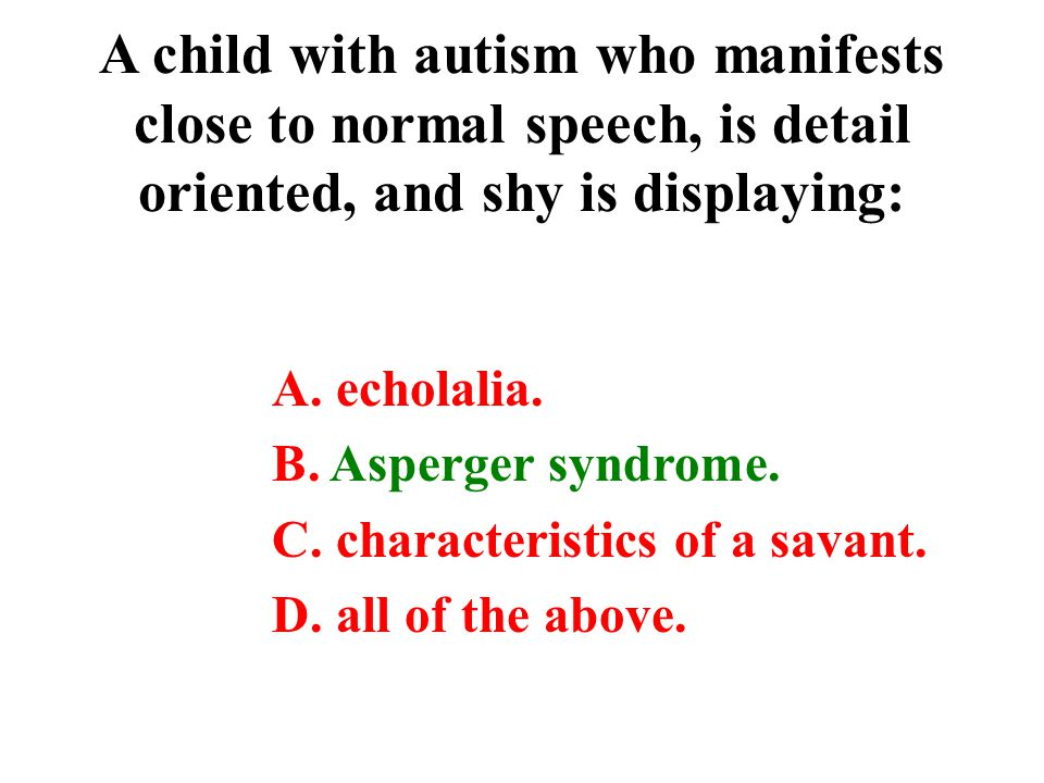 A child with autism who manifests close to normal speech, is detail oriented, and shy is displaying: