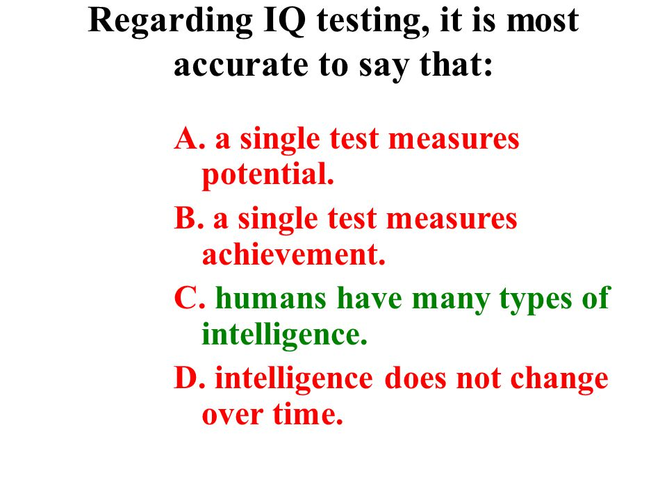 Regarding IQ testing, it is most accurate to say that: