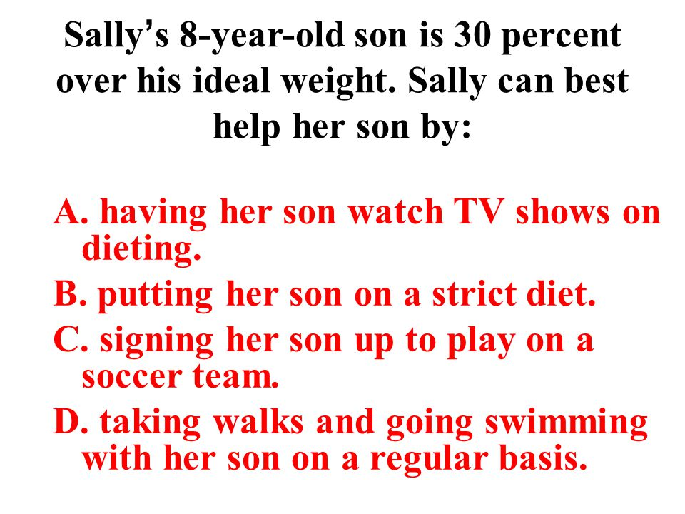 Sally's 8-year-old son is 30 percent over his ideal weight