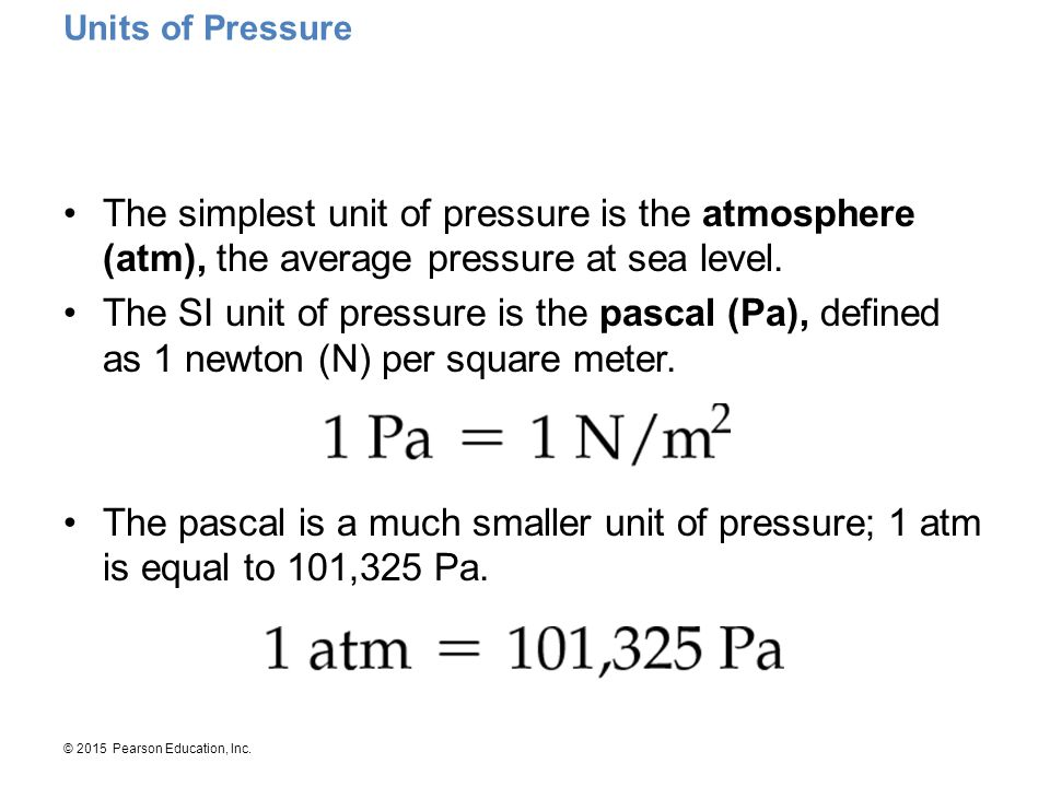 Units of Pressure The simplest unit of pressure is the atmosphere (atm), the average pressure at sea level.