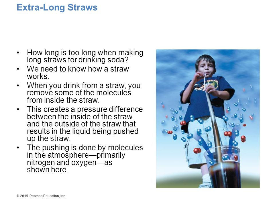 Extra-Long Straws How long is too long when making long straws for drinking soda We need to know how a straw works.