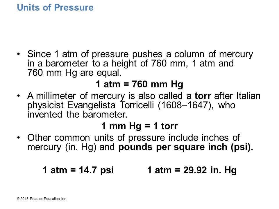 Units of Pressure Since 1 atm of pressure pushes a column of mercury in a barometer to a height of 760 mm, 1 atm and 760 mm Hg are equal.