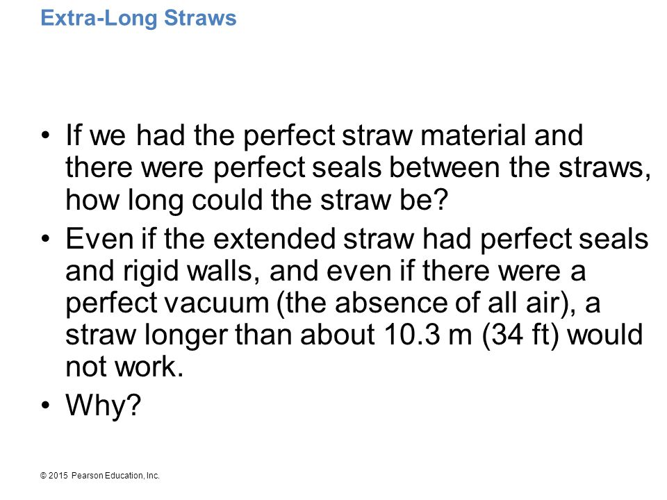 Extra-Long Straws If we had the perfect straw material and there were perfect seals between the straws, how long could the straw be