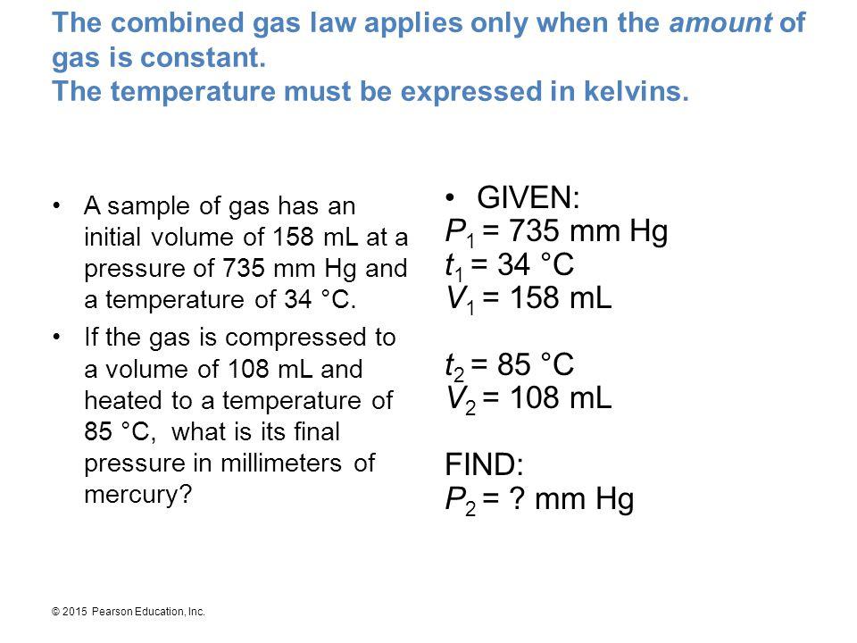 GIVEN: P1 = 735 mm Hg t1 = 34 °C V1 = 158 mL t2 = 85 °C V2 = 108 mL