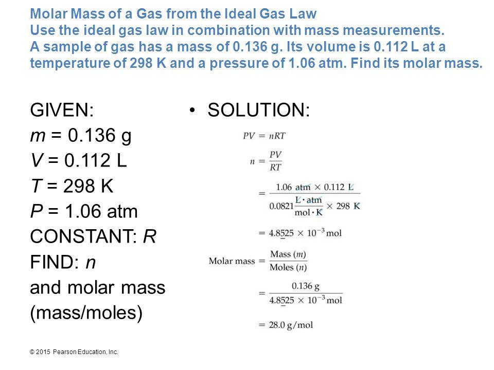 GIVEN: m = 0.136 g V = 0.112 L T = 298 K P = 1.06 atm CONSTANT: R