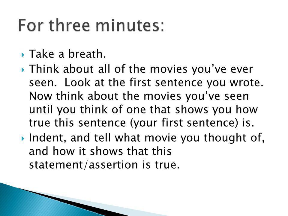 For three minutes: Take a breath.