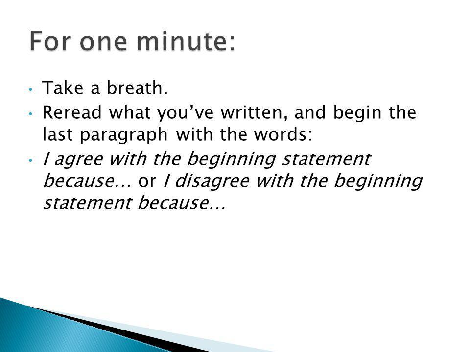 For one minute: Take a breath.