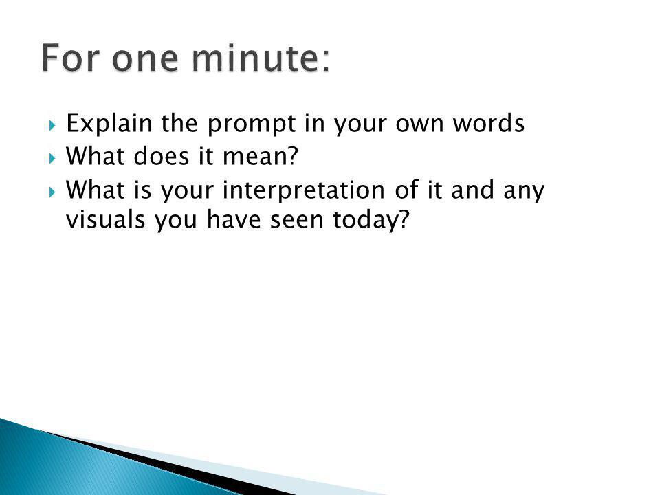 For one minute: Explain the prompt in your own words