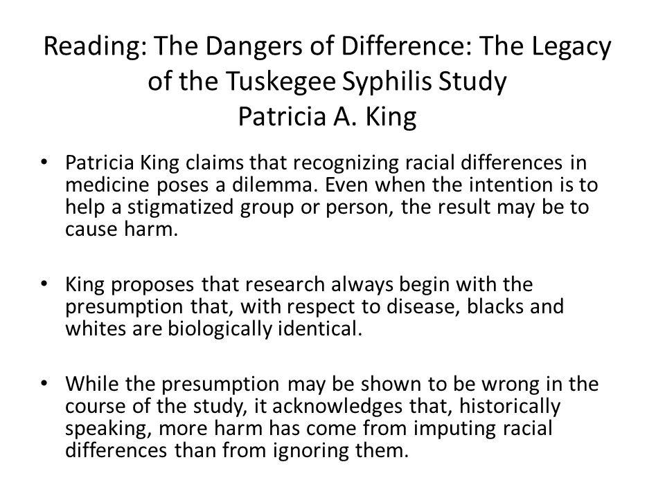 Reading: The Dangers of Difference: The Legacy of the Tuskegee Syphilis Study Patricia A. King