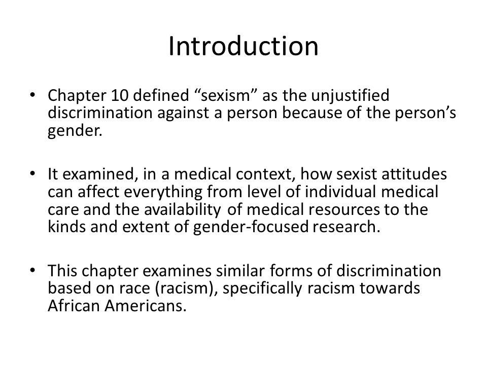 Introduction Chapter 10 defined sexism as the unjustified discrimination against a person because of the person's gender.