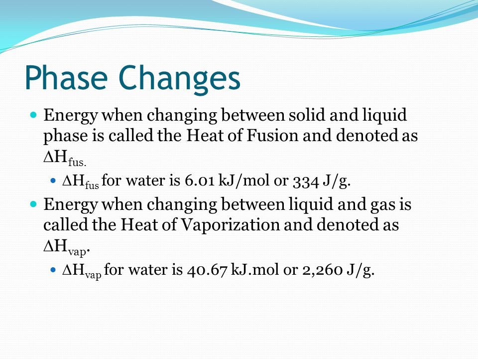 Phase Changes Energy when changing between solid and liquid phase is called the Heat of Fusion and denoted as DHfus.