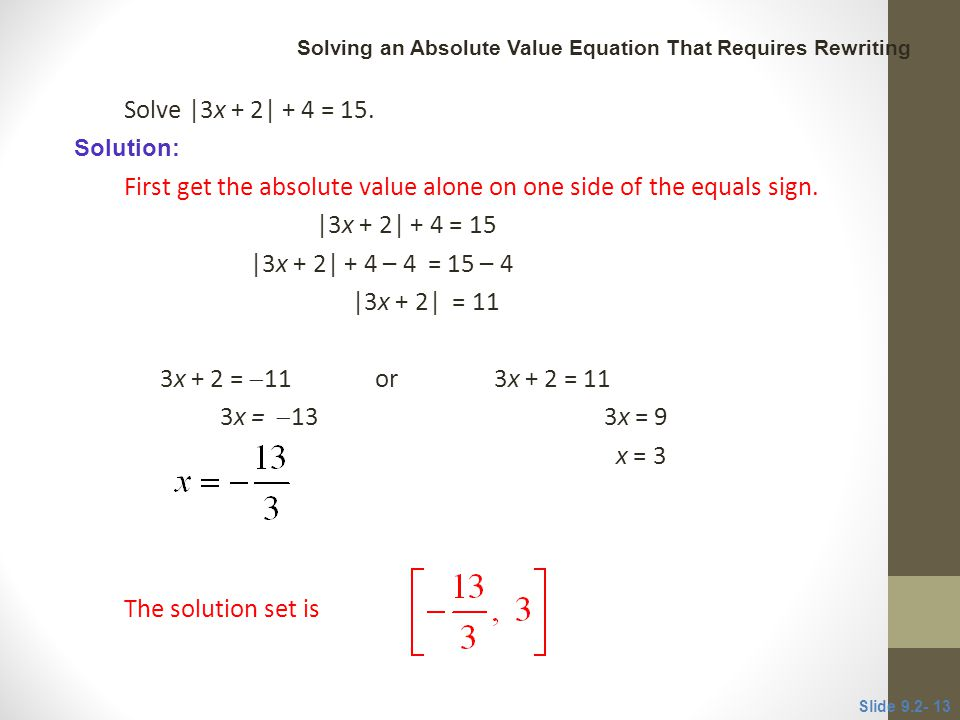 First get the absolute value alone on one side of the equals sign.