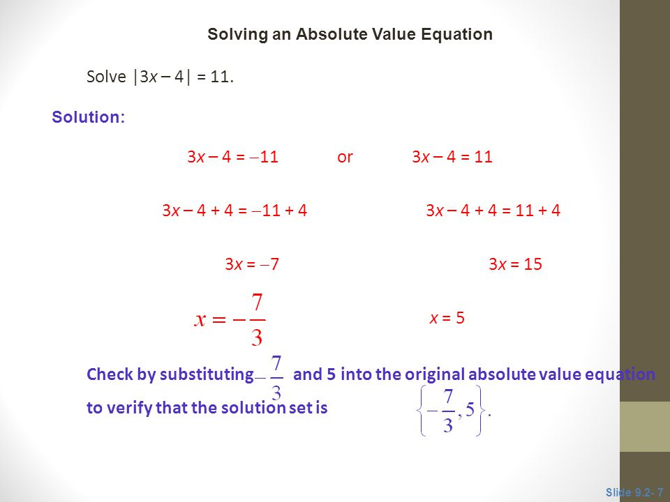 CLASSROOM EXAMPLE 1 Solving an Absolute Value Equation. Solve |3x – 4| = 11. 3x – 4 = 11 or 3x – 4 = 11.