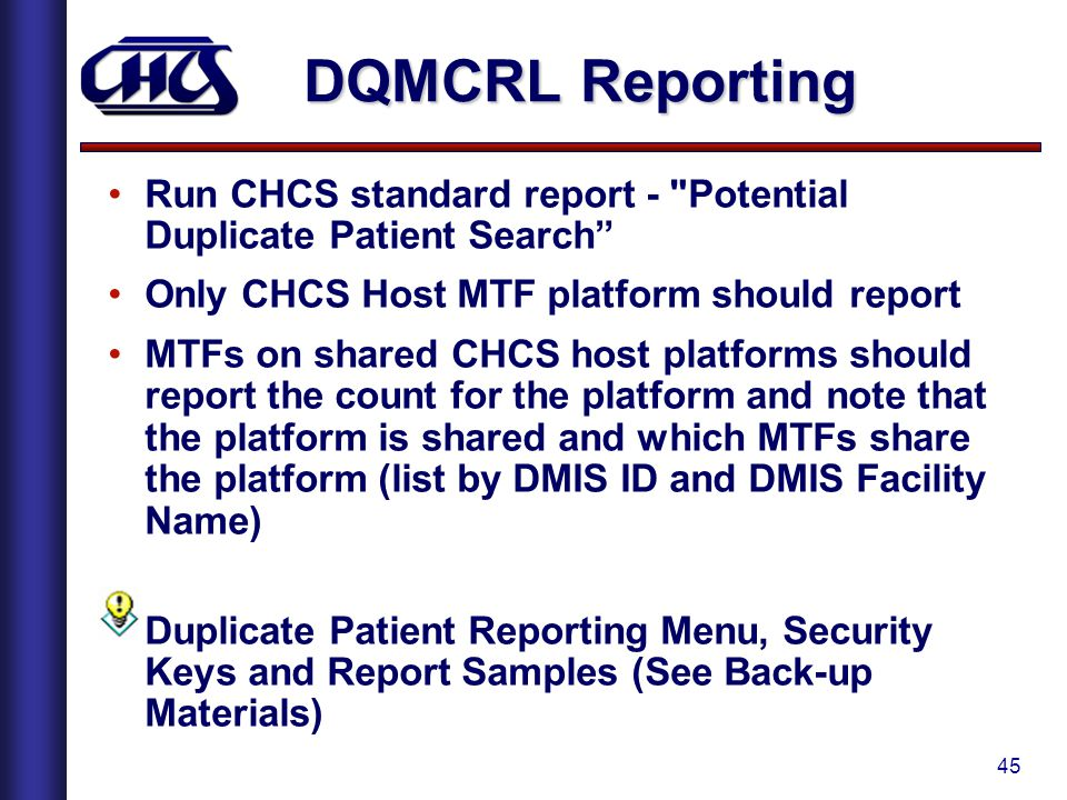 DQMCRL Reporting Run CHCS standard report - Potential Duplicate Patient Search Only CHCS Host MTF platform should report.