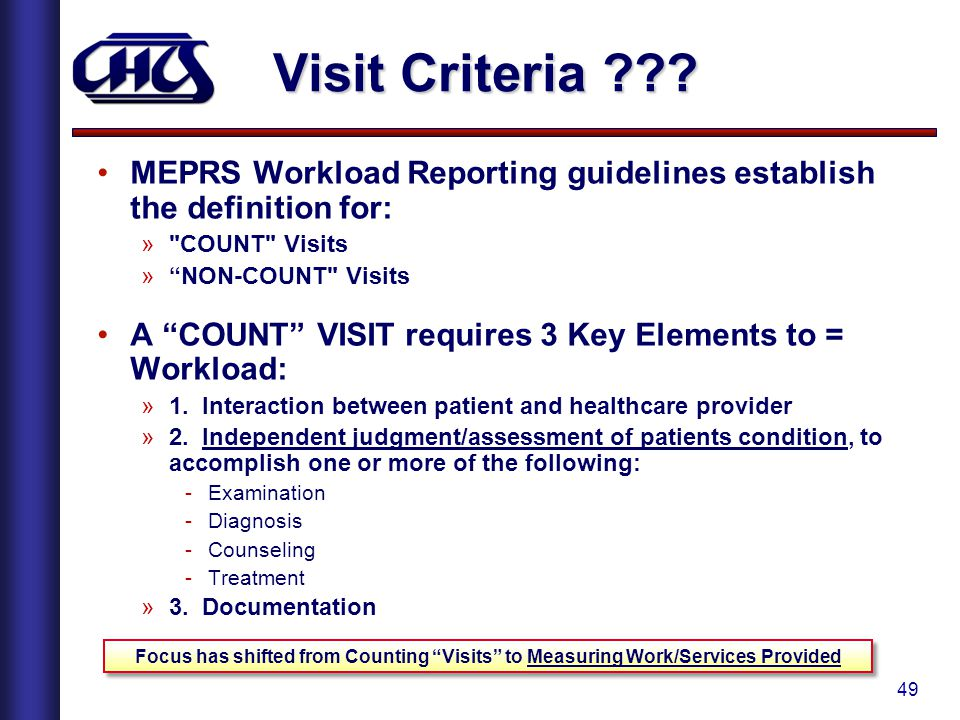 Visit Criteria MEPRS Workload Reporting guidelines establish the definition for: COUNT Visits.
