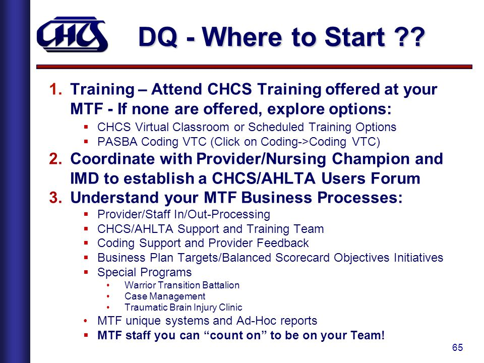 DQ - Where to Start Training – Attend CHCS Training offered at your MTF - If none are offered, explore options: