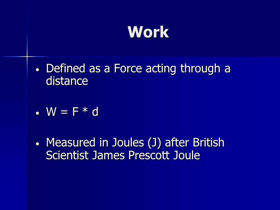 Work Defined as a Force acting through a distance W = F * d