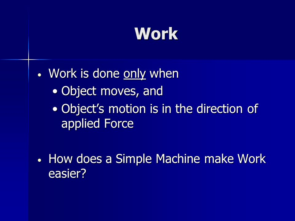 Work Work is done only when Object moves, and