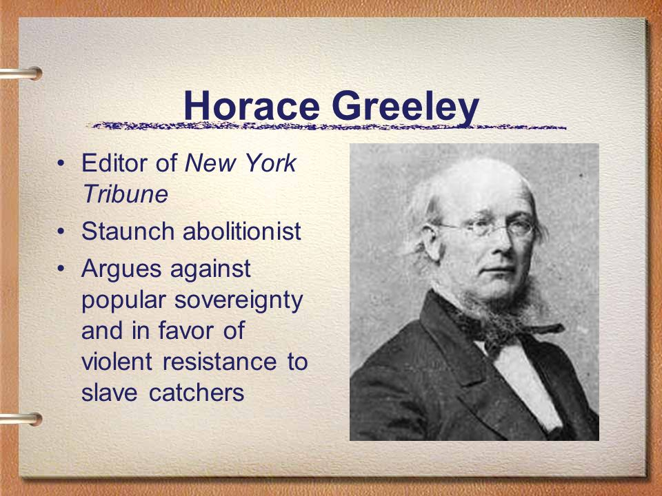 Horace Greeley Editor of New York Tribune Staunch abolitionist