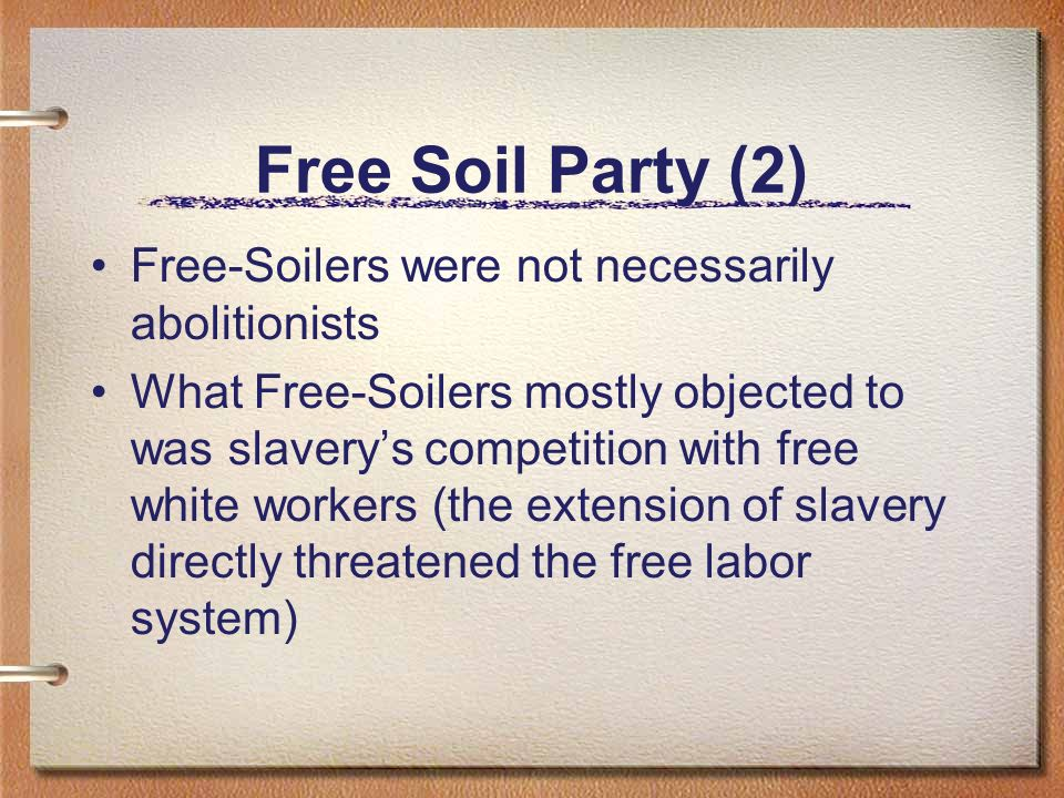 Free Soil Party (2) Free-Soilers were not necessarily abolitionists