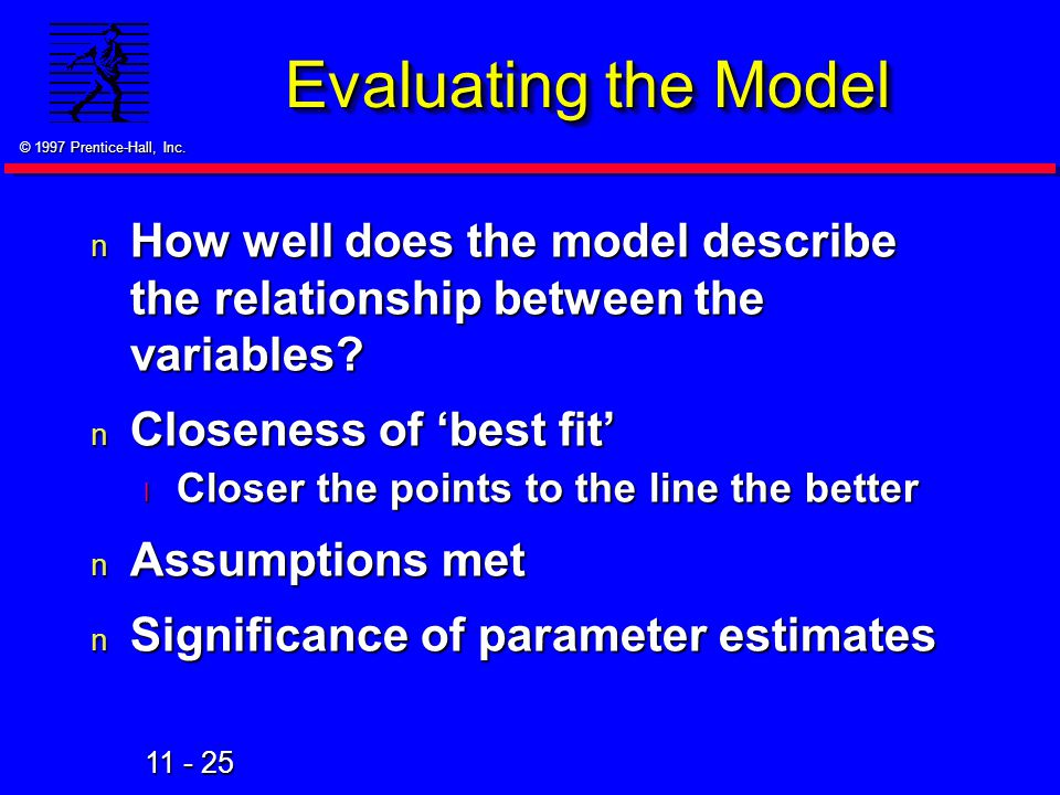 Evaluating the Model How well does the model describe the relationship between the variables Closeness of 'best fit'
