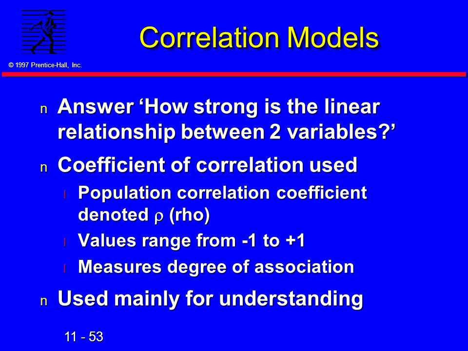 Correlation Models Answer 'How strong is the linear relationship between 2 variables ' Coefficient of correlation used.