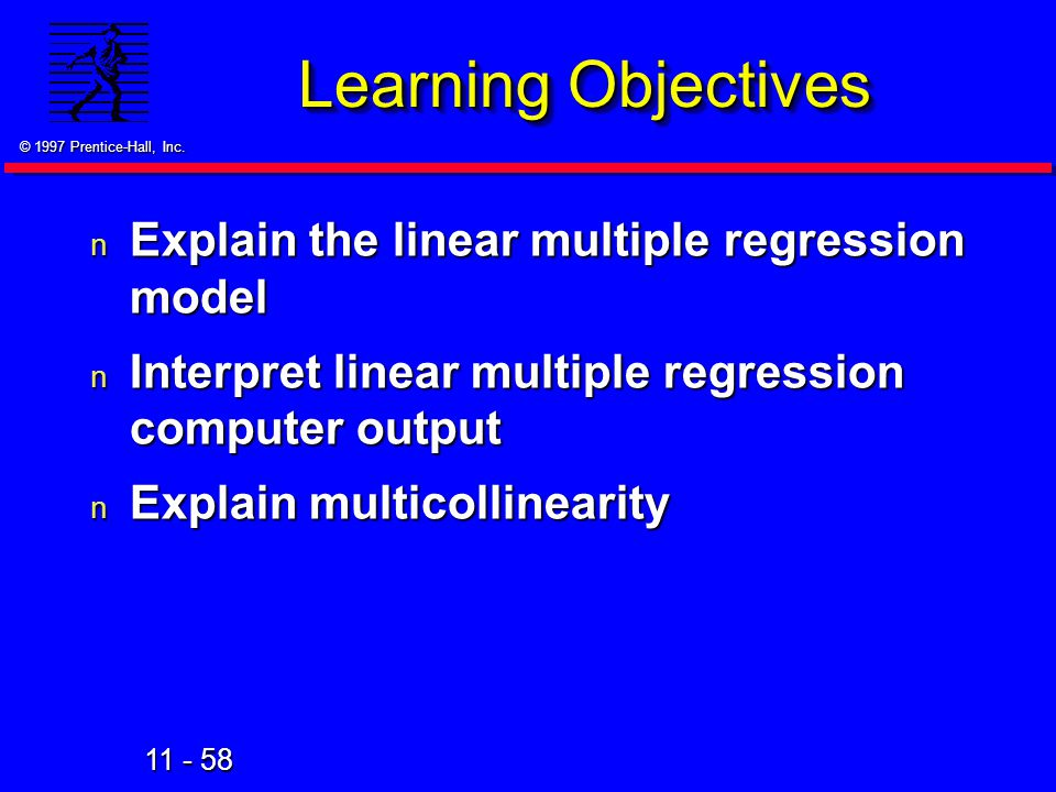 Learning Objectives Explain the linear multiple regression model