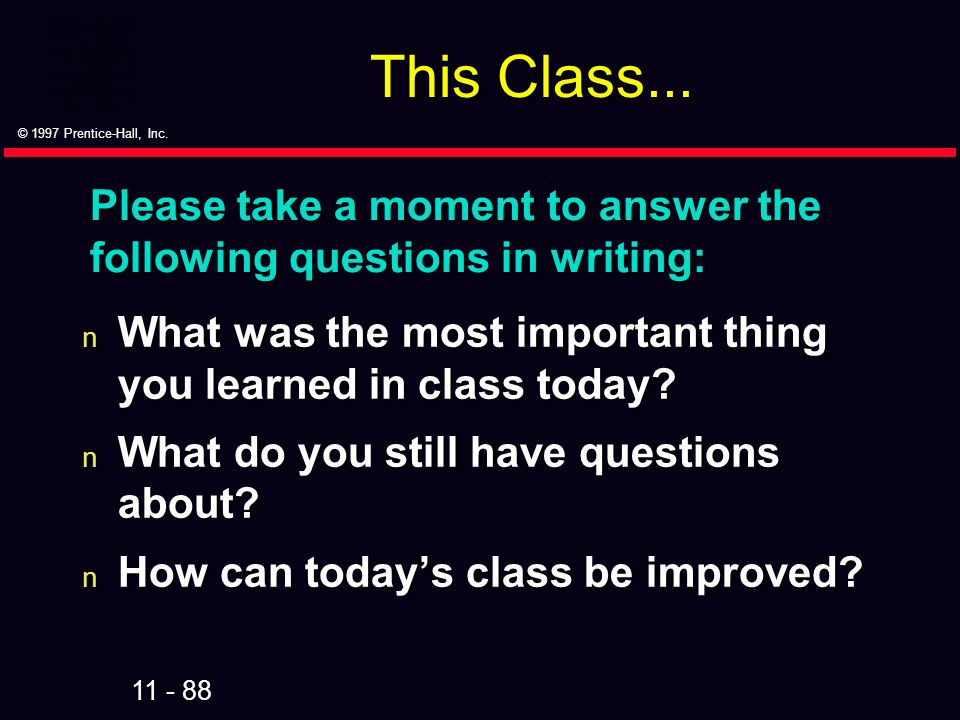 This Class... Please take a moment to answer the following questions in writing: What was the most important thing you learned in class today