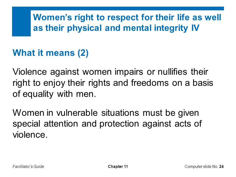 Women's right to respect for their life as well as their physical and mental integrity IV